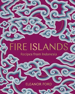 Fire Islands Recipes From Indonesia By Eleanor Ford Sydney