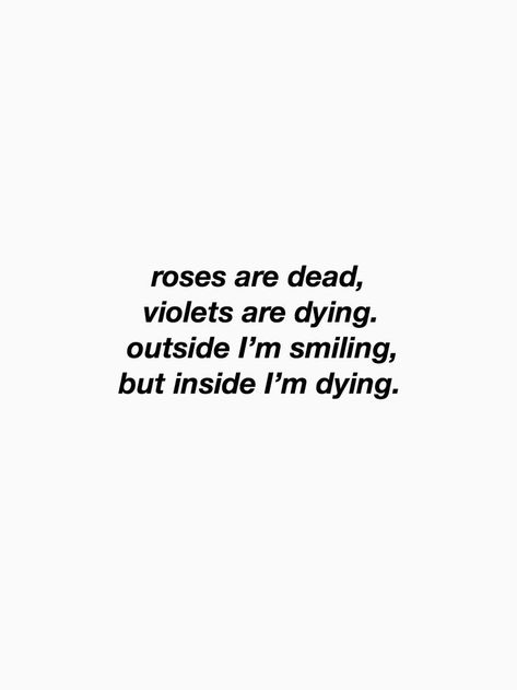 Roses Are Dead, Violet's Are Dying. Outside I'm Smiling, But Inside I&#3...