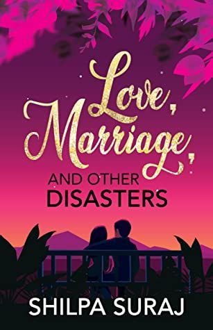 Love Marriage And Other Disasters By Shilpa Suraj In 2020 Book Hangover Disaster Book Book Boyfriends