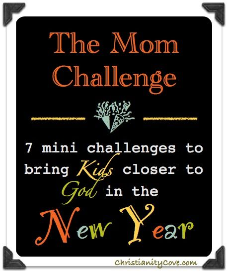 New Years Mom Challenge: 7 Mini Challenges to Bring Kids Closer to God in the New Year