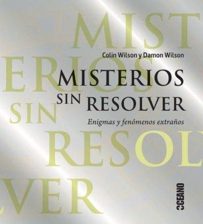 Misterios Sin Resolver Enigmas Y Fenómenos Extraños De Colin Y Damon Wilson Misterios Sin Resolver Libros Enigmas