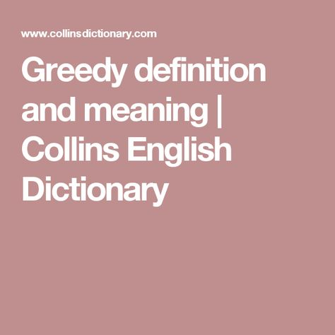 Greedy Definition And Meaning Collins English Dictionary