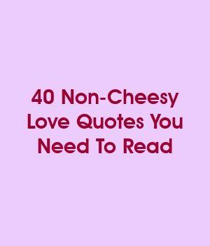 40 Non Cheesy Love Quotes You Need To Read Cheesy Love Quotes Love Quotes Quotes