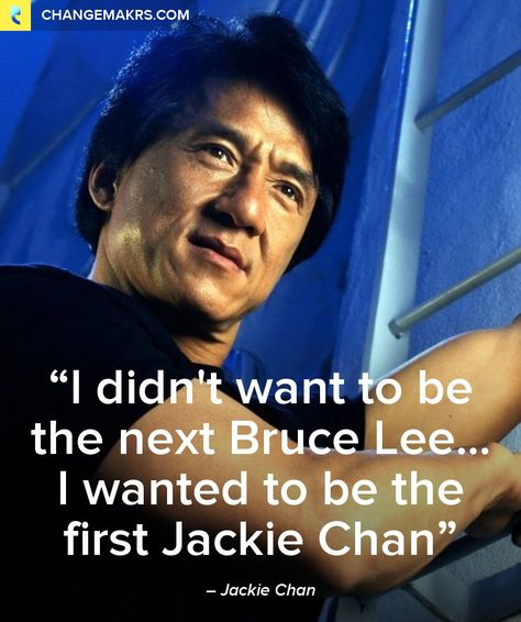 – Jackie Chan, being your best self