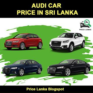 Price Lanka Audi Car Price In Sri Lanka 2019 Car Prices Audi Cars Audi