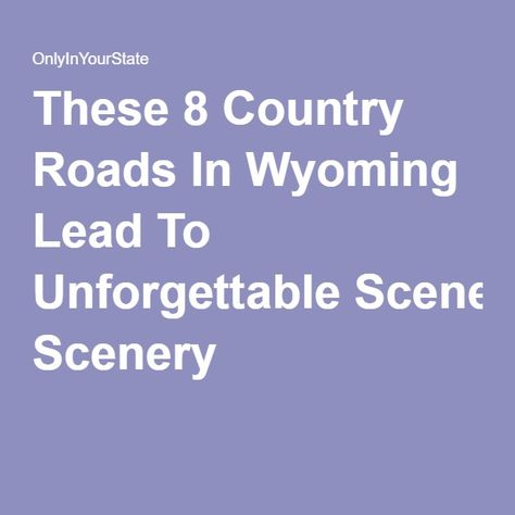 These 8 Country Roads In Wyoming Lead To Unforgettable Scenery
