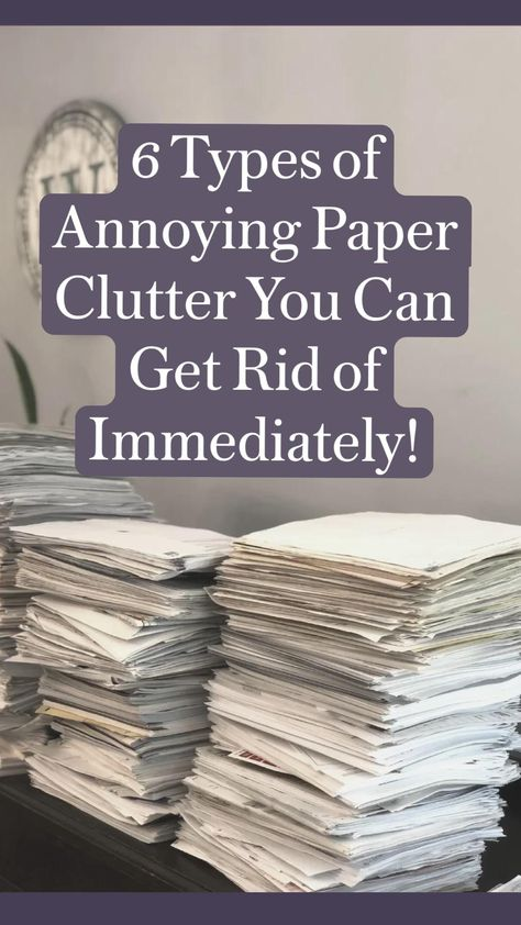 6 Types of Annoying Paper Clutter You Can Get Rid of Immediately!