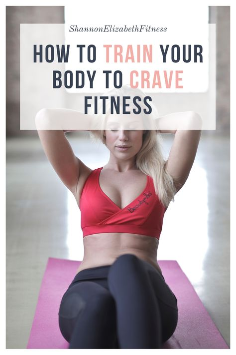 How To Train Your Body To Crave Fitness