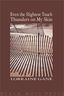 Amazon Com Even The Slightest Touch Thunders On My Skin 9780887533662 Lorraine Gane Books Canadian Newspapers Thunder Chapbook