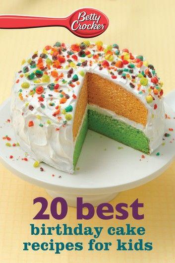 Betty Crocker 20 Best Birthday Cakes Recipes For Kids Cake