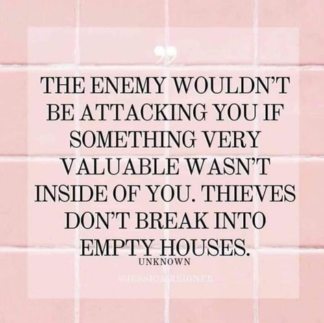 Image may contain: text that says 'THE ENEMY WOULDN'T BE ATTACKING YOU IF SOMETHING VERY VALUABLE WASN'T INSIDE OF YOU. THIEVES DON'T BREAK INTO EMPTY HOUSES. UNKNOWN @TESSICAUREIONER'