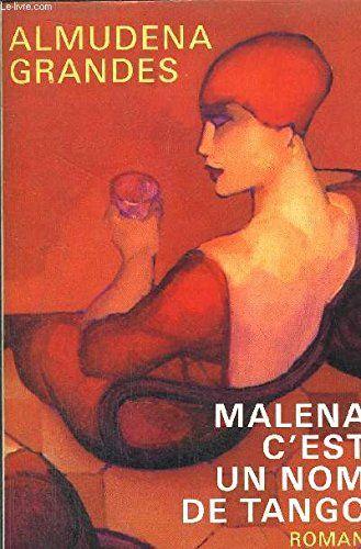 Telecharger Malena C Est Un Nom De Tango Pdf Livre En Ligne By Almudena Grandes Telecharger Votre Fichier Ebook Bons Livres Livres En Ligne Livre Numerique