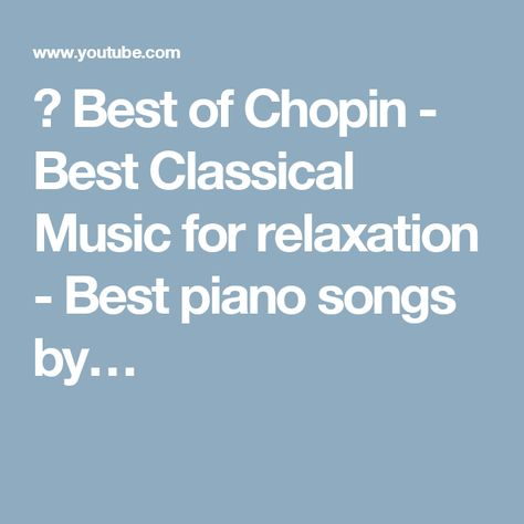 🎼 Best of Chopin - Best Classical Music for relaxation - Best piano songs by…