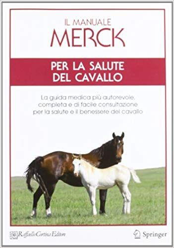 Il Manuale Merck Per La Salute Del Cavallo La Guida Medica Piu Autorevole Completa E Di Facile C Cavalli Medici Salute