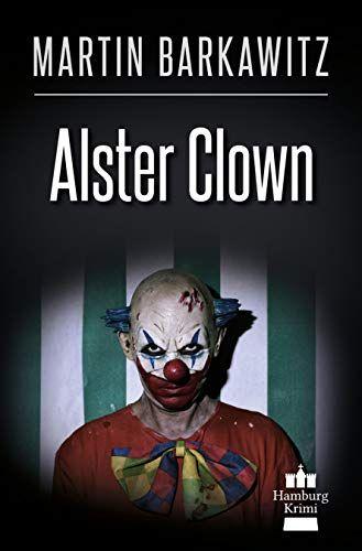 Alster Clown Soko Hamburg 21 Ein Heike Stein Krimi Soko Hamburg Alster Clown Film Books Fiction Books Book Recommendations
