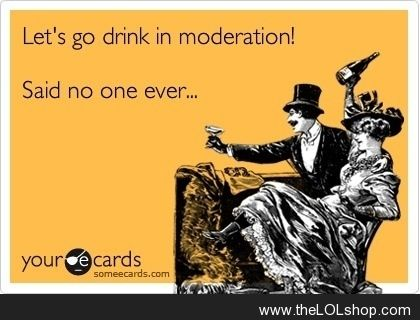 Let's go drink in moderation