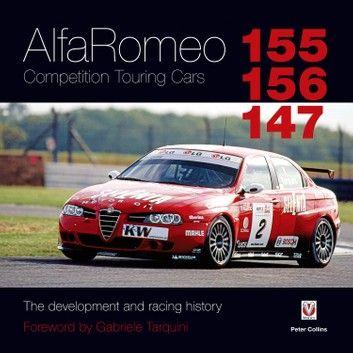 Alfa Romeo 155 156 147 Competition Touring Cars Ebook By Peter Collins Rakuten Kobo In 2020 Alfa Romeo Alfa Romeo 155 Touring