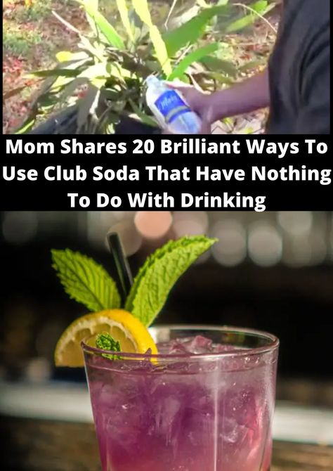 Mom Shares 20 Brilliant Ways To Use Club Soda That Have Nothing To Do With Drinking