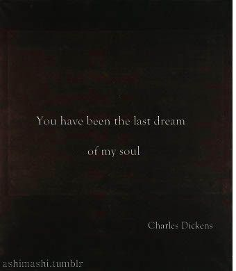 You have been the last dream of my soul. | Charles Dickens|cM
