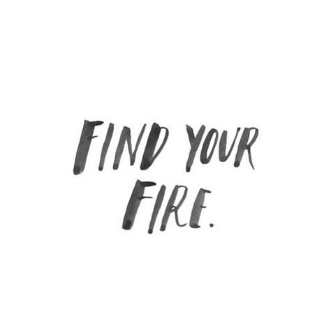 find your fire, quote, brush lettering, ink, type, design, typography