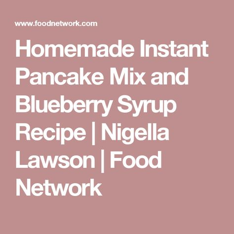 Homemade Instant Pancake Mix and Blueberry Syrup Recipe | Nigella Lawson | Food Network