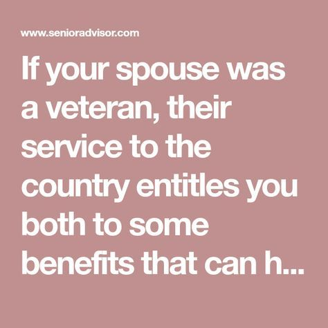 If Your Spouse Was A Veteran Their Service To The Country Entitles You Both To Some Benefits That Can Hel Disabled Veterans Benefits Retirement Advice Veteran
