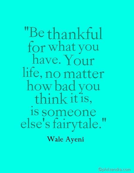 inspirational quotes - Be thankful for what you have