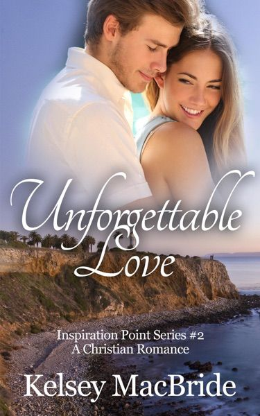 Unforgettable Love Unforgettable Love Is The Second And Final Christian Romance Book In The Inspiration Point Series And Continues The S Believe Journey Single