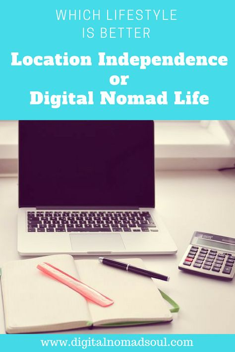Location Independent Life Or Digital Nomad: Which One Is Better?