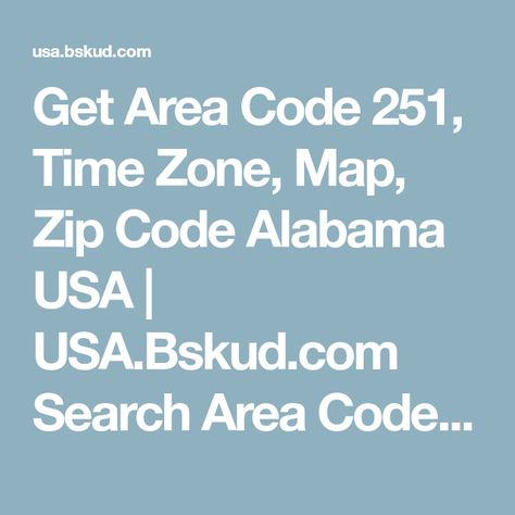 Get Area Code 251, Time Zone, Map, Zip Code Alabama USA | USA.Bskud.com  Search Area Code 251, List, finder, Locator, Areaco… | Us area codes, Area  codes, Alabama
