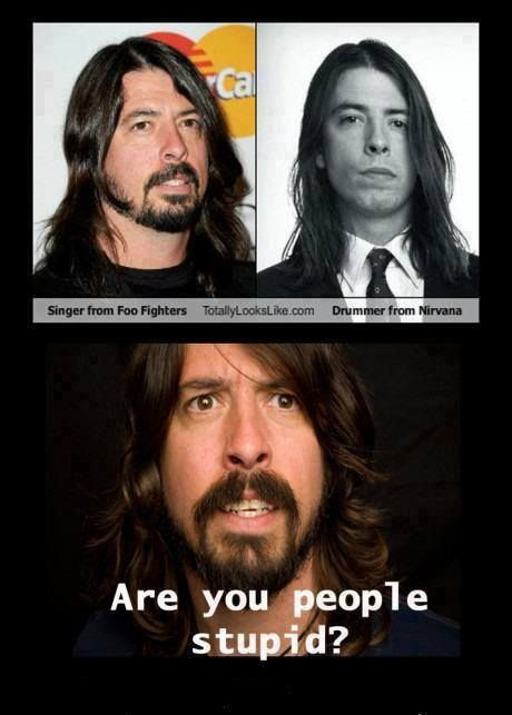 I love Dave Grohl.  And that drummer from Nirvana.