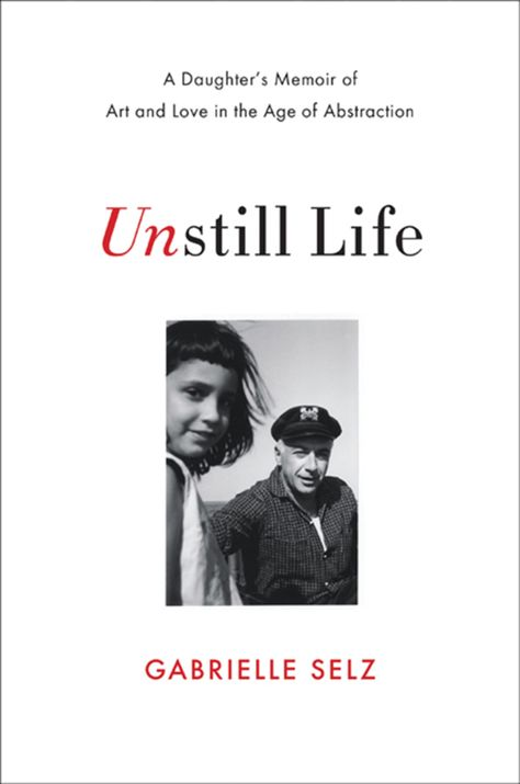 Unstill Life: A Daughter's Memoir of Art and Love in the Age of Abstraction (eBook)