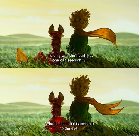 ― The Little Prince (2015)The Fox:It is only with the heart that one can see rightly. What is essential is invisible to the eye.