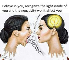 Believe in YOU❤ Recognize the wonderful light inside of YOU and the negativity won't affect you.