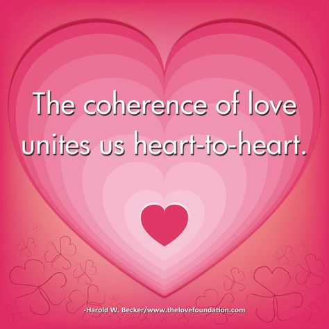 The coherence of love unites us heart-to-heart.-Harold W. Becker #UnconditionalLove