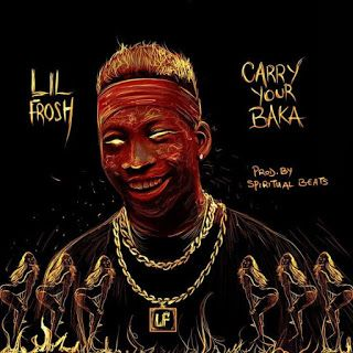 Lil Frosh Carry Your Baka Lil Frosh Is One Of The Upcoming Artist In Nigeria He Just Drop A Jam Carry Your Baka After Upcoming Artists Music Music Labels