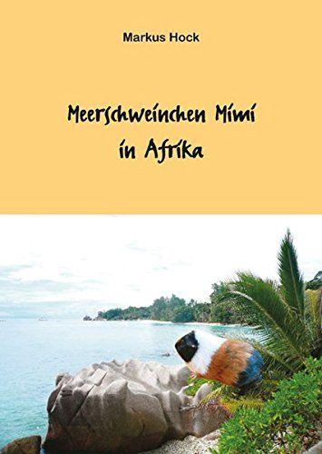 Meerschweinchen Mimi In Afrika Meerschweinchen Mimi Afrika Meerschweinchen Literatur Fachliteratur