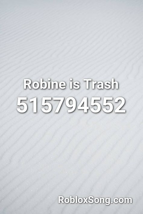 Roblox Robine Is Trash Robine Is Trash Roblox Id Roblox Music Codes In 2020 Roblox