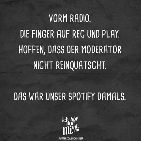 Visual Statements®️️ Vorm Radio. Die Finger auf rec und play. Hoffen, dass der Moderator nicht reinquatscht. Das war unser Spotify damals. Sprüche / Zitate / Quotes / Ichhörnurmimimi / witzig / lustig / Sarkasmus / Freundschaft / Beziehung / Ironie