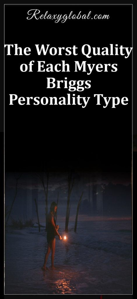 The Worst Quality of Each Myers Briggs Personality Type