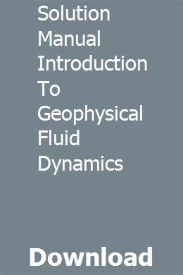 Solution Manual Introduction To Geophysical Fluid Dynamics