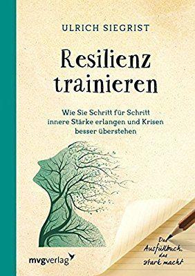 Resilienz trainieren: Wie Sie Schritt für Schritt innere Stärke erlangen und Krisen besser überstehen. Das Ausfüllbuch, das stark macht: Amazon.de: Ulrich Siegrist: Bücher