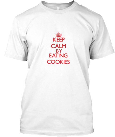 Keep Calm By Eating Cookies White T-Shirt Front - This is the perfect gift for someone who loves Cookies. Thank you for visiting my page (Related terms: Keep Calm and Carry On,Keep calm and eat Cookies,Cookies,food,eating,consume,tasty,meal,breakfast,lu ...)