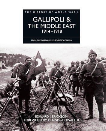 History Of World War I Gallipoli The Middle East 1914 1918 Ebook By Edward J Erickson Rakuten Kobo Gallipoli World War I World War