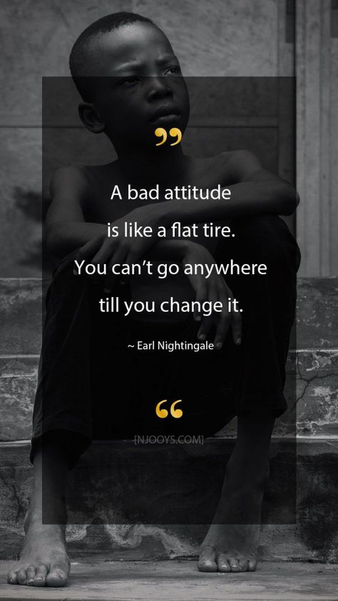Earl Nightingale Quotes. A bad attitude is like a flat tire. You cant go anywhere till you change it. - Earl Nightingale Quote. Evolve your mindset with inspirational motivational quotes. Pure encouragement. Motivation for yourself & others. Be impactful & find fulfillment by repinning inspo quotes to help uplifting others. #inspoquotes #inspirationalquotes #motivationquote #njooys #EarlNightingale #motivationalquotes #motivational #quotes #change