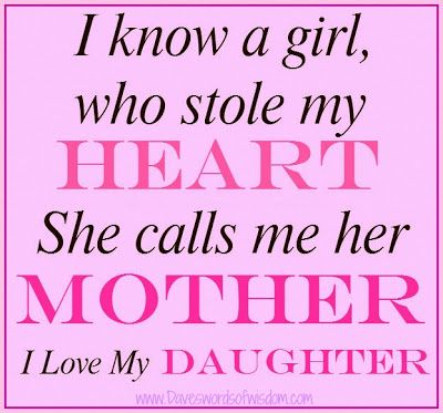 Mother Daughter Love Quotes Endearing I Know A Girl Who Stole My Heart  She Calls Me Her Mother I