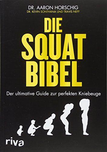 Die Squat Bibel Der Ultimative Guide Zur Perfekten Kniebeuge Bibel Der Die Squat Buch Tipps Bucher Und Deutsche Bucher