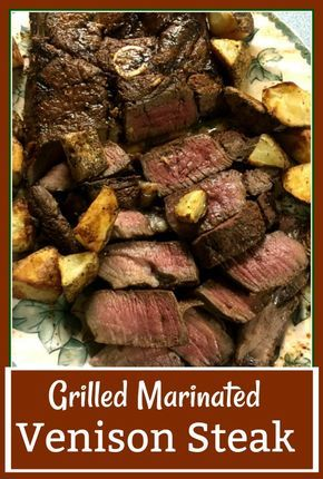 Grilled Marinated Venison Steak Tasty And Tender Recipe Venison Steak Recipes Deer Steak Recipes Deer Recipes