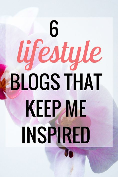 Lifestyle Blogs That Keep Me Inspired: Lifestyle Bloggers You'll Love!