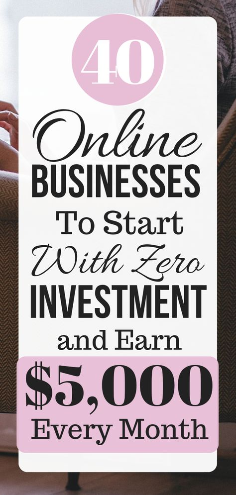 40 Online Businesses To Start With Zero Investment and Earn $5,000 Every Month